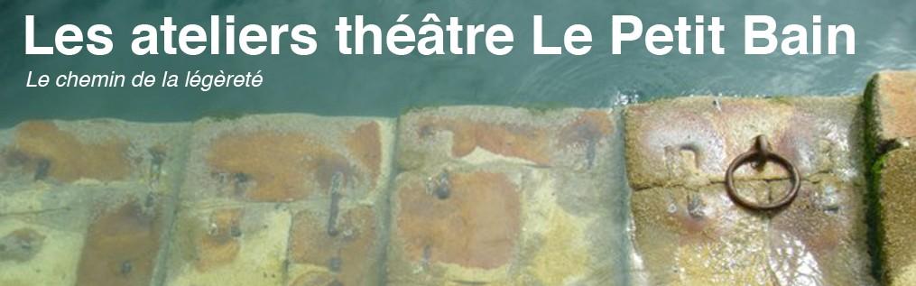 Les ateliers théâtre Le Petit Bain